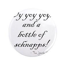 "Oy yoy yoy... bottle of schnapps! 3.5"" Button"