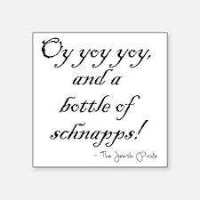 "Oy yoy yoy... bottle of sch Square Sticker 3"" x 3"""