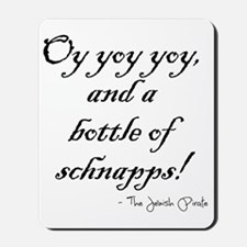 Oy yoy yoy... bottle of schnapps! Mousepad