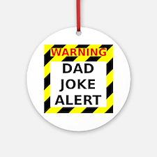 Dad joke alert Round Ornament