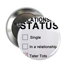 "inarelationshipwithtatertots 2.25"" Button"
