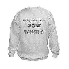 Graduation Now What? Sweatshirt