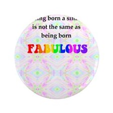 "Not The Same As Being Born FABULOUS Bl 3.5"" Button"