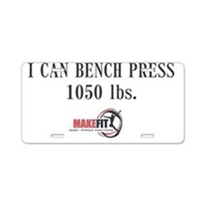 I Can Bench Press 1050 lbs Aluminum License Plate