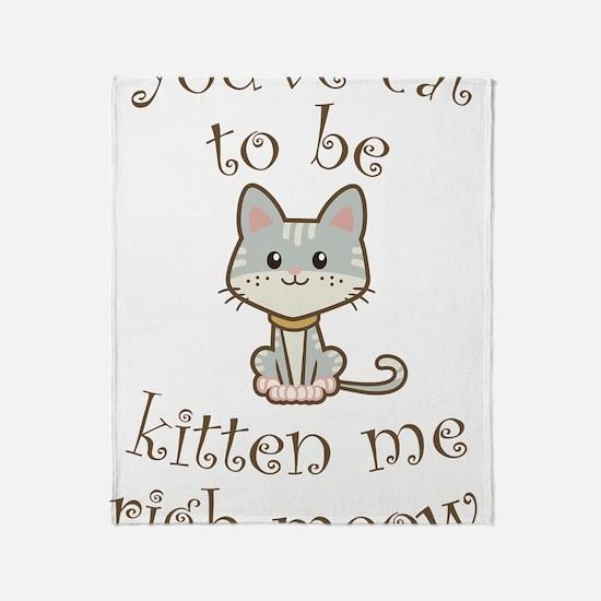Right Meow Throw Blanket