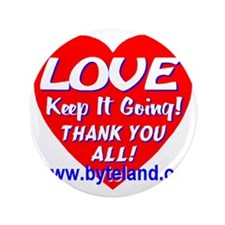 """LOVE Keep It Going! Thank You All! 3.5"""" Button"""