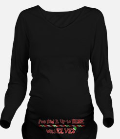 Up To HERE With Elves Long Sleeve Maternity T-Shir