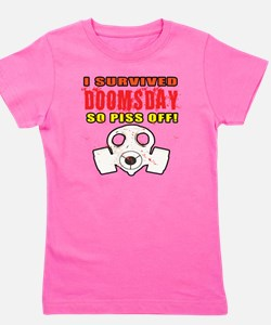 I Survived DOOMSDAY...SO PISS OFF Girl's Tee