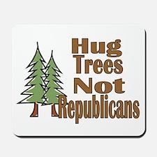 Hug Trees Not Republicans Mousepad
