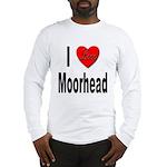 I Love Moorhead (Front) Long Sleeve T-Shirt