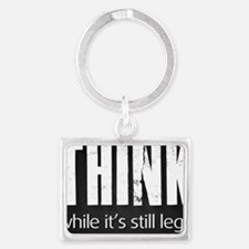 Think while it's still legal Landscape Keychain