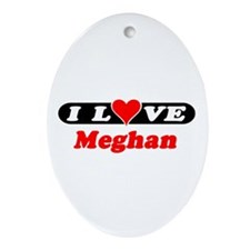 I Love Meghan Oval Ornament