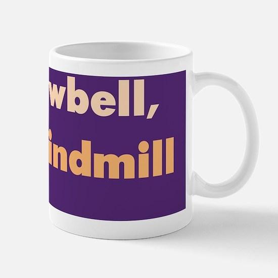 Less Cowbell, More WIndmill /fenderflas Mug