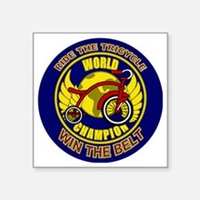 "Ride The Tricycle Win Belt Square Sticker 3"" x 3"""