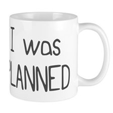 I Was Planned (1) Coffee Mug