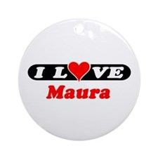 I Love Maura Ornament (Round)