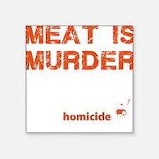 "Meat is murder Square Sticker 3"" x 3"""