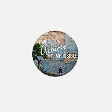 I will achieve my impossible. Mini Button