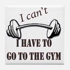 I cant, I have to go to the gym Tile Coaster