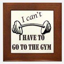 I cant, I have to go to the gym Framed Tile