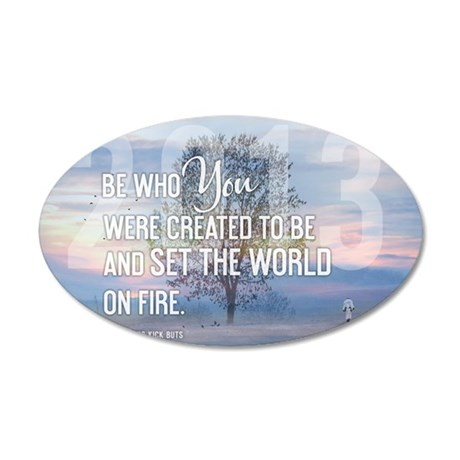 2013 Be Who You Were Created 35x21 Oval Wall Decal