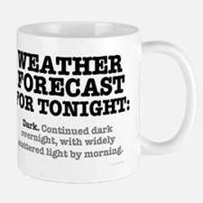 WEATHER FORECAST FOR TONIGHT - DARK.... Mug