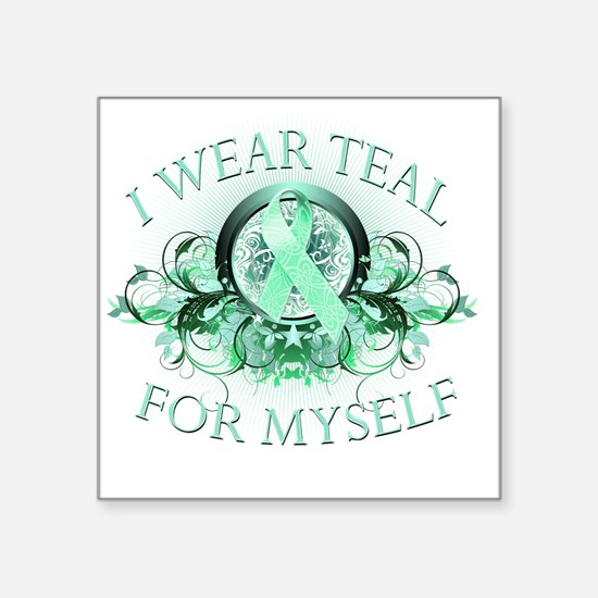 """I Wear Teal for Myself Square Sticker 3"""" x 3"""""""