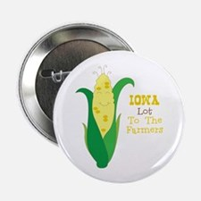 """Iown Lot To The Farmers 2.25"""" Button"""
