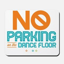 No Parking on the Dance Floor Mousepad