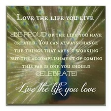 """Love the life you live Square Car Magnet 3"""" x 3"""""""