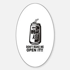 WHOOP ASS CAN - DONT MAKE ME OPEN I Sticker (Oval)
