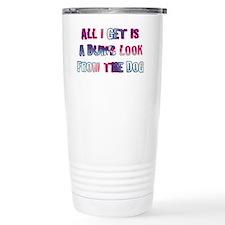 ALL I GET IS A DUMB LOO Travel Mug