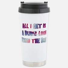 ALL I GET IS A DUMB LOO Travel Mug