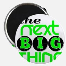 The Next Big Thing Magnet