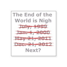 "End of the World is Nigh sh Square Sticker 3"" x 3"""