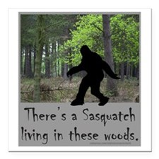 "SASQUATCH LIVING IN THES Square Car Magnet 3"" x 3"""