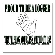 """Proud to be a Logger Square Car Magnet 3"""" x 3"""""""
