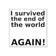 "I survived . . . AGAIN! Square Sticker 3"" x 3"""