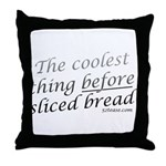 Coolest Thing Before Sliced Bread Throw Pillow