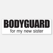 Bodyguard for my new sister Bumper Bumper Sticker