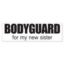 Bodyguard for my new sister Bumper Sticker