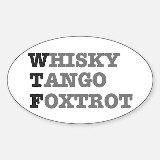 WTF - WHISKY,TANGO,FOXTROT Sticker (Oval)