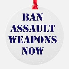 Ban Assault Weapons Now Ornament
