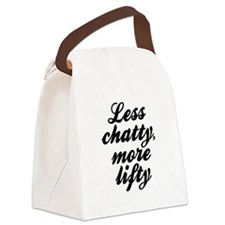 Less chatty more lifty Canvas Lunch Bag