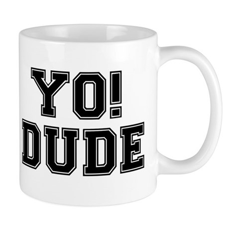 YO! DUDE Mug