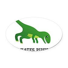 T-Rex Hates Pushups Oval Car Magnet