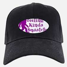 Feeling Kinda Squatchy Baseball Hat