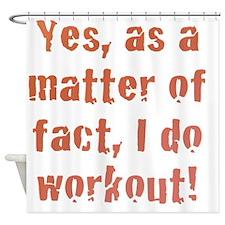 I DO Workout! Shower Curtain