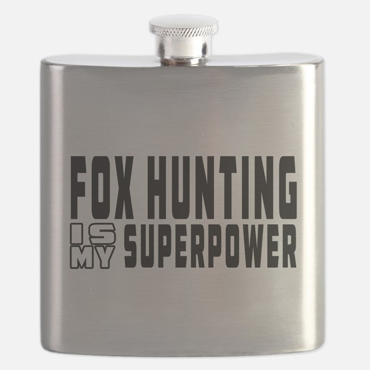 Fox Hunting Is My Superpower Flask