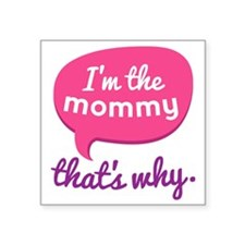 "Funny Mommy Quote Square Sticker 3"" x 3"""